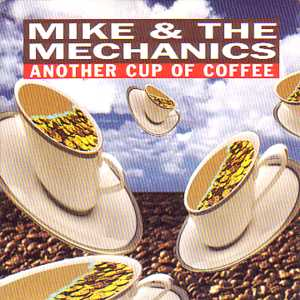 Mike and The Mechanics - Another Cup of Coffee