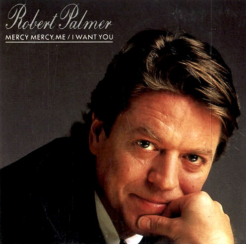 Robert Palmer - Mercy Mercy Me - I Want You