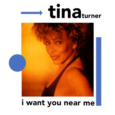 Tina Turner - I Want You Near Me